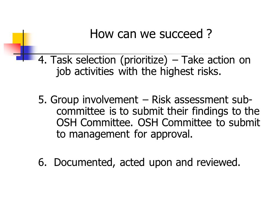 How can we succeed 4. Task selection (prioritize) – Take action on job activities with the highest risks.