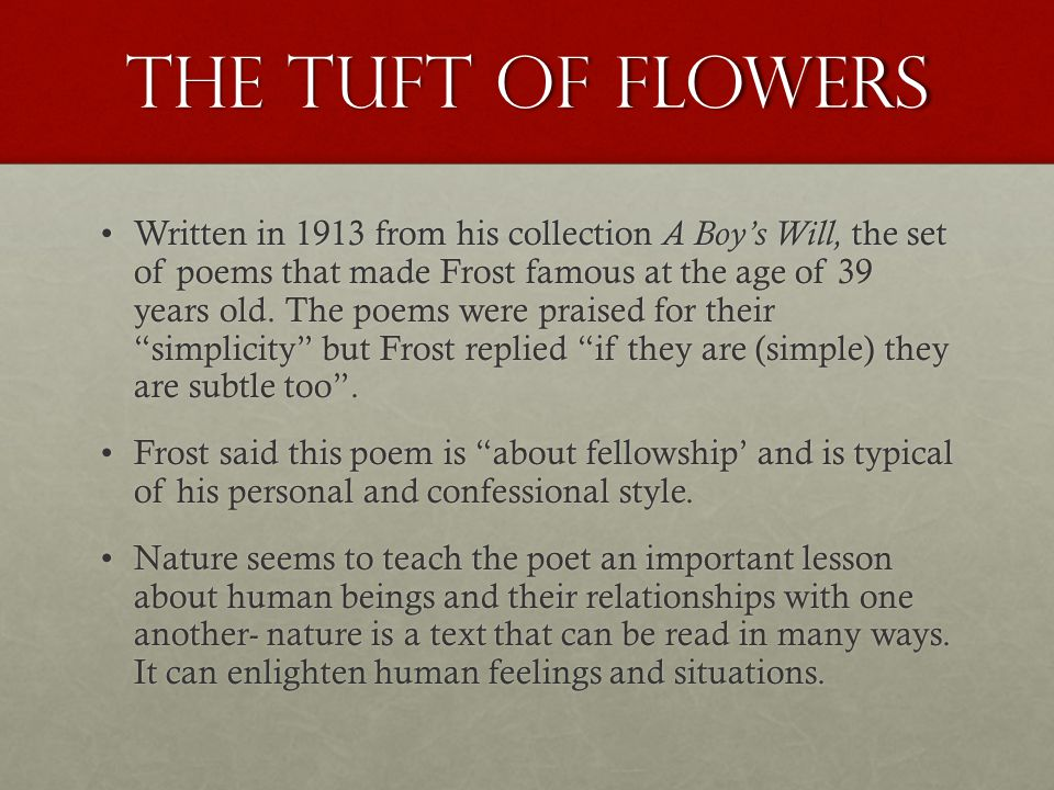 the brotherhood in the tuft of flowers by robert frost Definition of tumultuousness in the  in the last mowing and the tuft of flowers, they are also occasions for communions with those  robert frost, romantic.