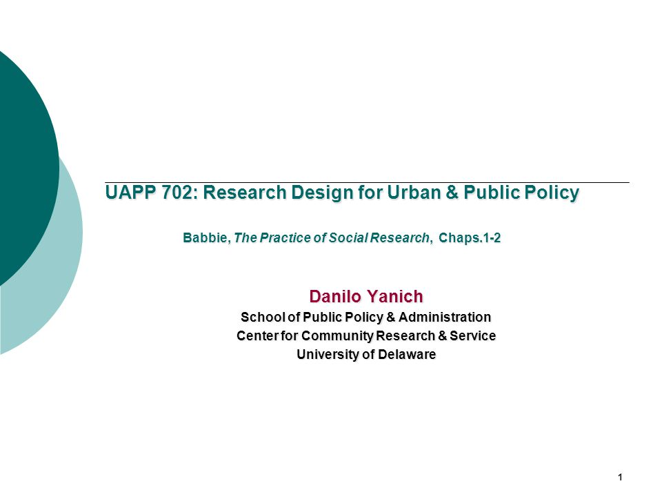 UAPP 702 Research Design For Urban Public Policy Babbie The Practice Of Social Research Chaps 1 2 Danilo Yanich School Of Public Policy Administration