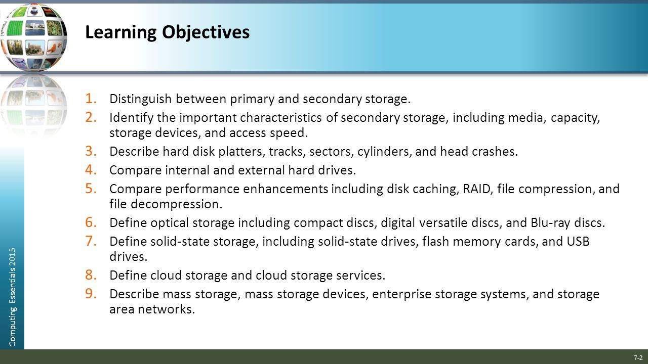characteristics of primary memory Primary storage also goes by the names main storage, main memory or internal memory examples of primary storage in your computer are random access memory and cache memory your secondary storage is also known as auxiliary storage or external storage with your internal hard drive as the most common type of secondary storage.