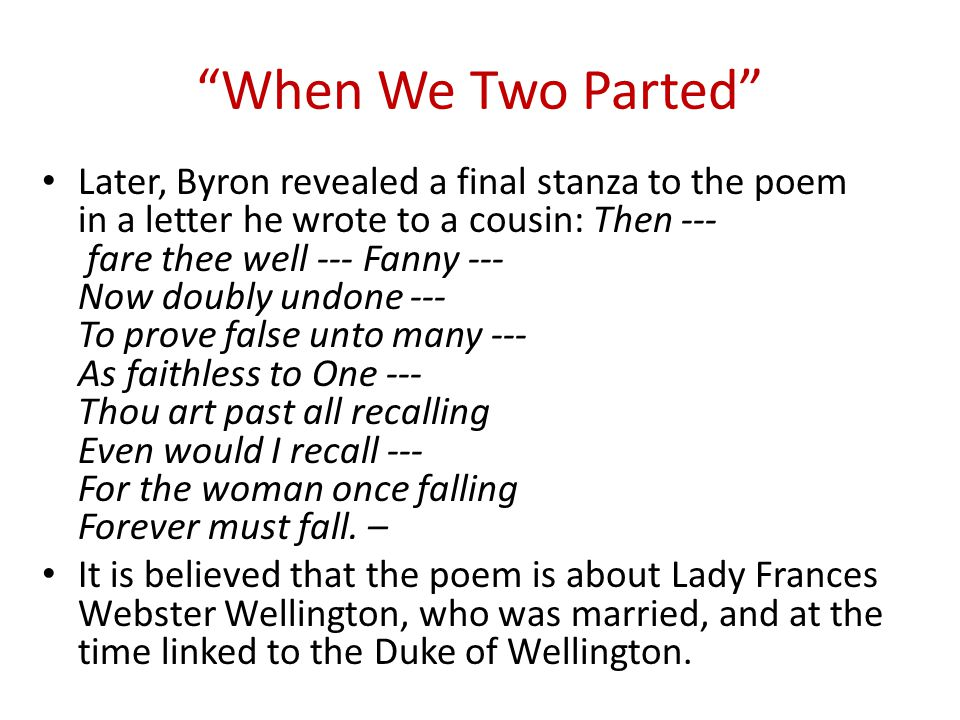the love affair in when we two parted by lord byron Comments & analysis: when we two parted / in silence and tears,  the dew of  the morning sunk chill on my brow--  they know not i knew thee, who knew.