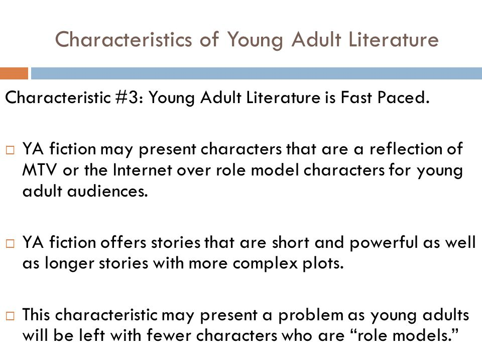 young adult literature Today's young adult literature is every bit as complex as the audience it's written for, unflinchingly addressing such topics as homosexuality, mental illness, aids and drug abuse.