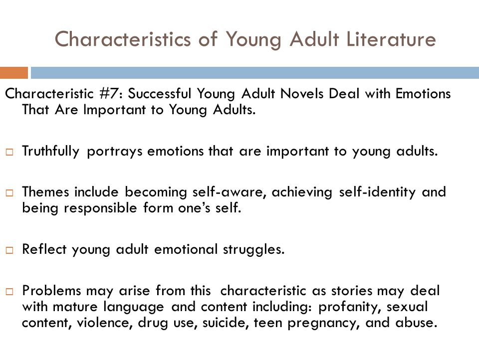 characteristics of adults and young people Adolescents and young adults: the health profile of young people in america is characterized by mortality and morbidity from specific diseases, and health behaviors and lifestyle choices much of the physical threats to young adults stems from their behavior rather than disease 3/4 of all mortality can be contributed to unintentional injury.