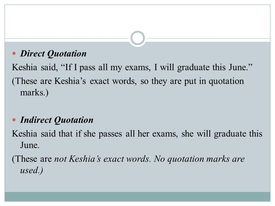 Direct Quotation Keshia said, If I pass all my exams, I will graduate this June.