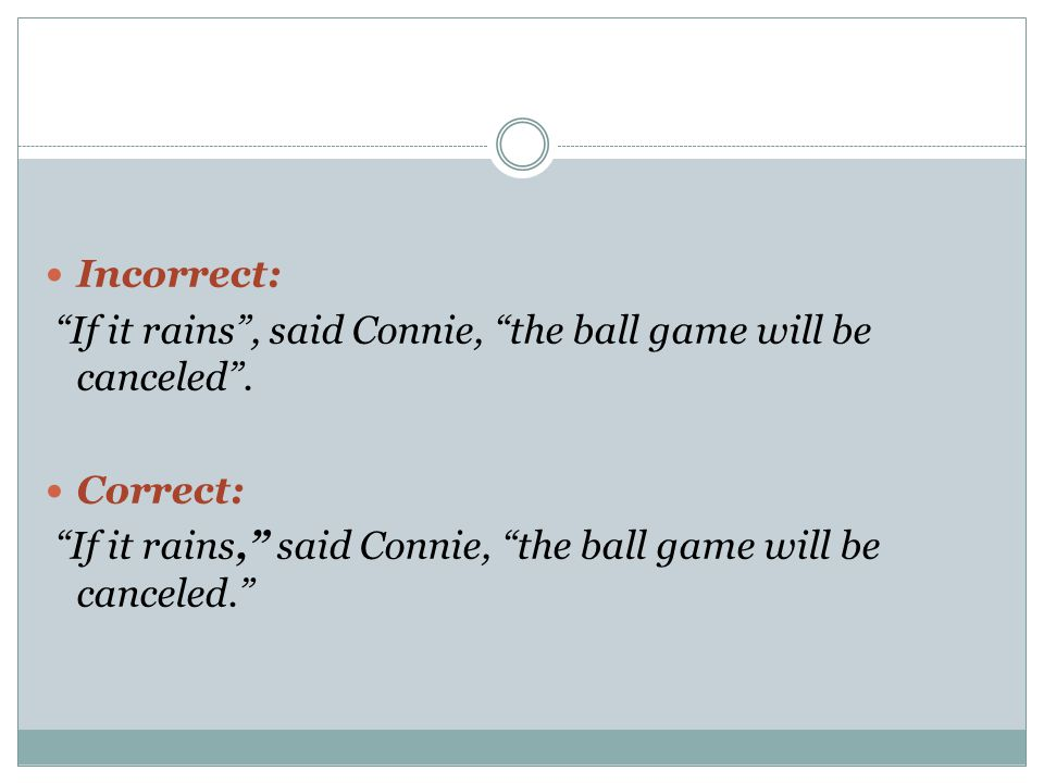 Incorrect: If it rains , said Connie, the ball game will be canceled .