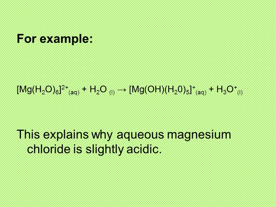 This explains why aqueous magnesium chloride is slightly acidic.