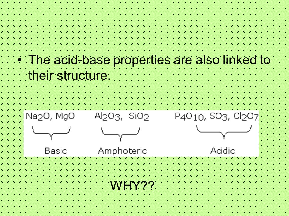 The acid-base properties are also linked to their structure.