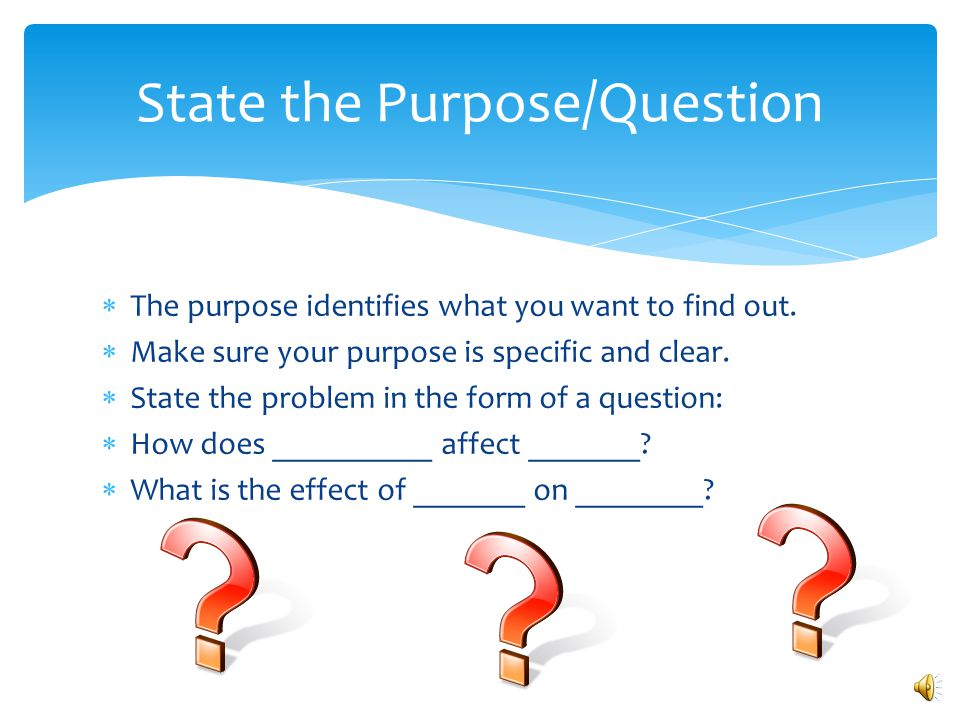 State the Purpose/Question