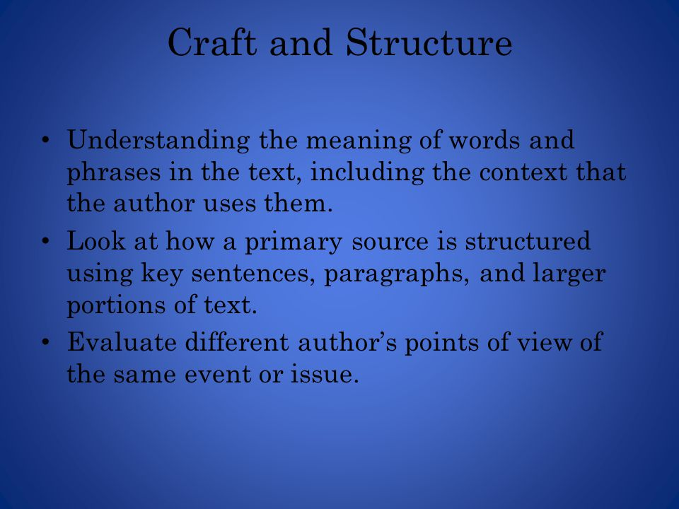 Craft and Structure Understanding the meaning of words and phrases in the text, including the context that the author uses them.