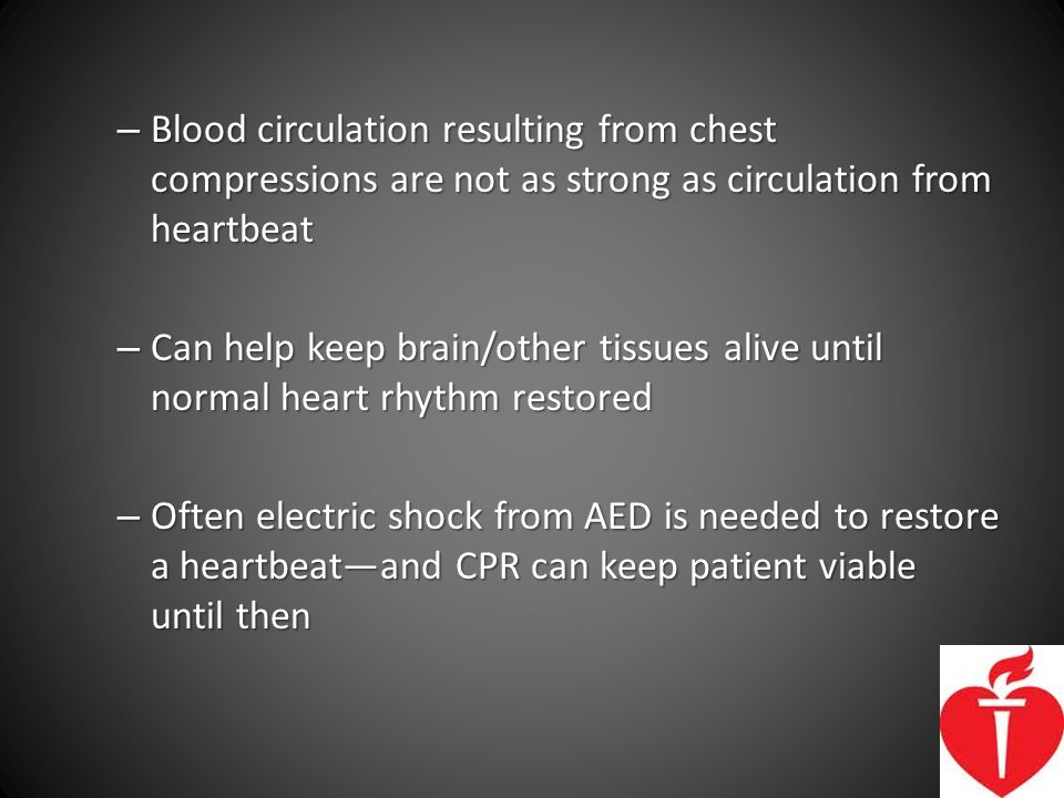 Blood circulation resulting from chest compressions are not as strong as circulation from heartbeat