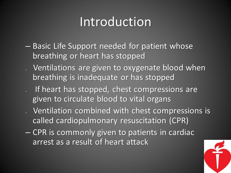 Introduction Basic Life Support needed for patient whose breathing or heart has stopped.