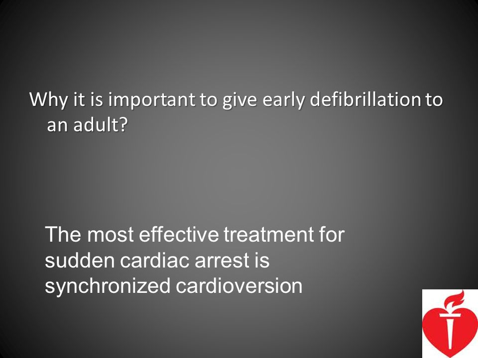 Why it is important to give early defibrillation to an adult