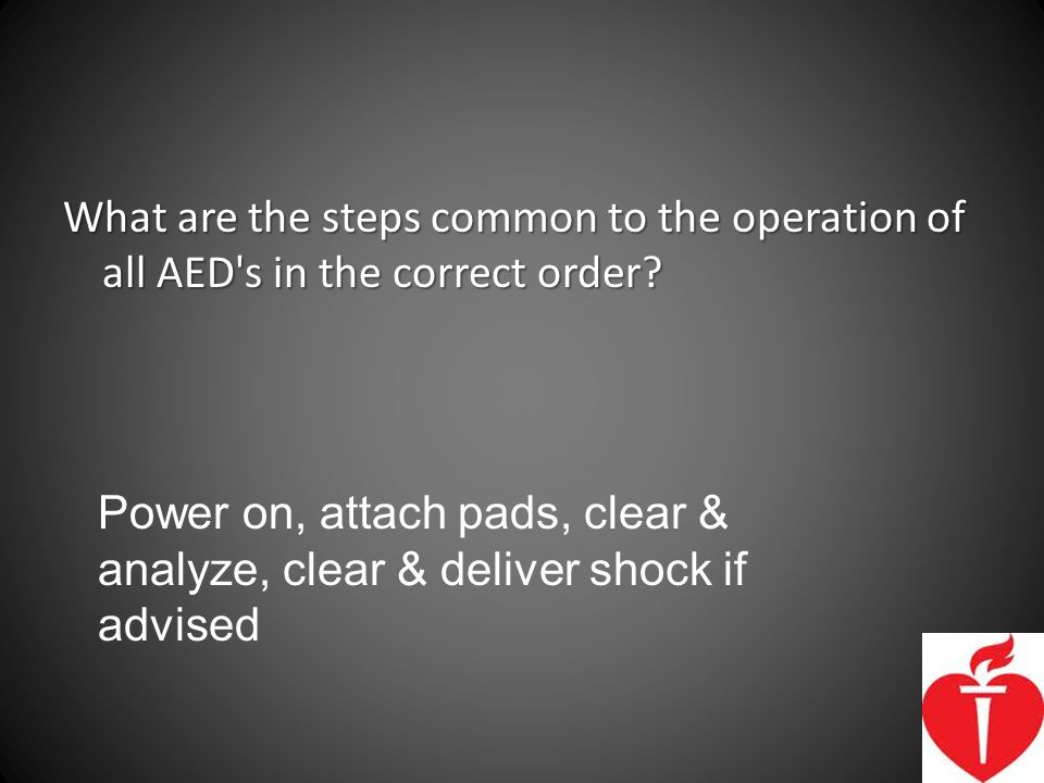 What are the steps common to the operation of all AED s in the correct order