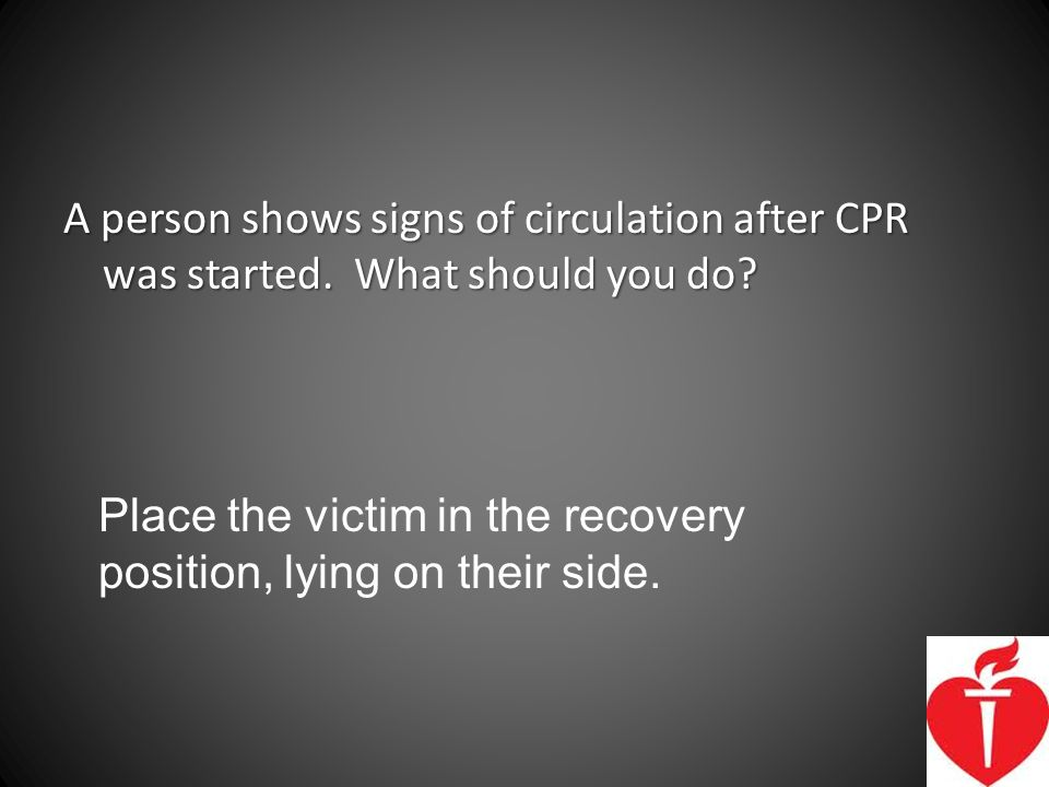 A person shows signs of circulation after CPR was started
