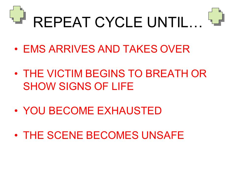 REPEAT CYCLE UNTIL… EMS ARRIVES AND TAKES OVER