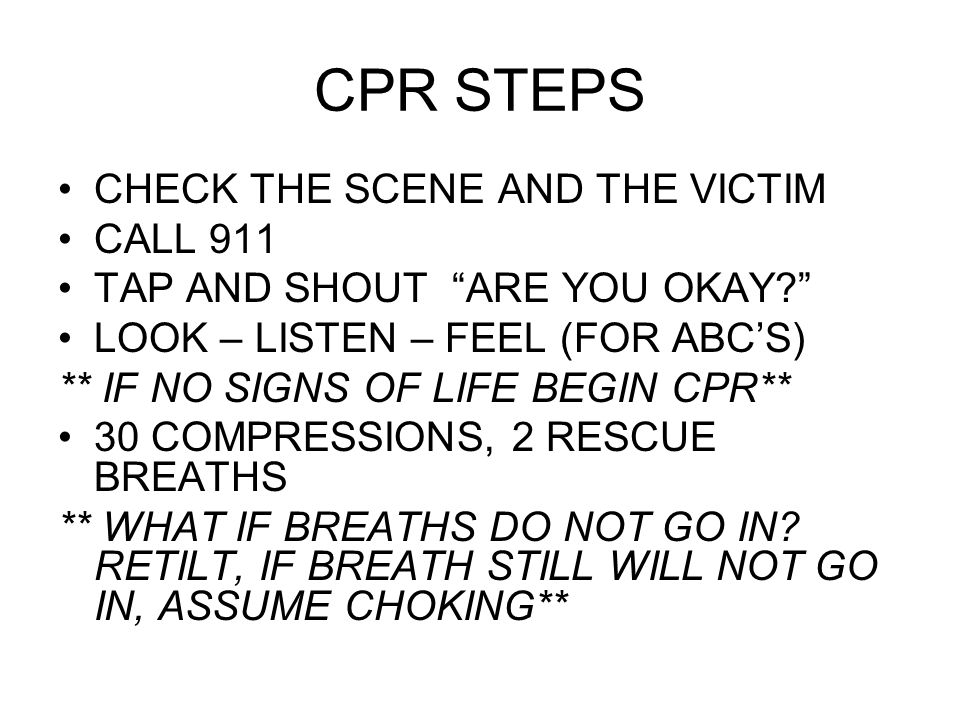 CPR STEPS CHECK THE SCENE AND THE VICTIM CALL 911