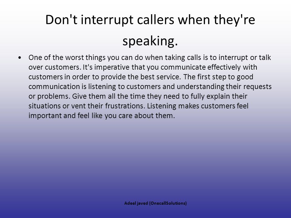 Don t interrupt callers when they re speaking.