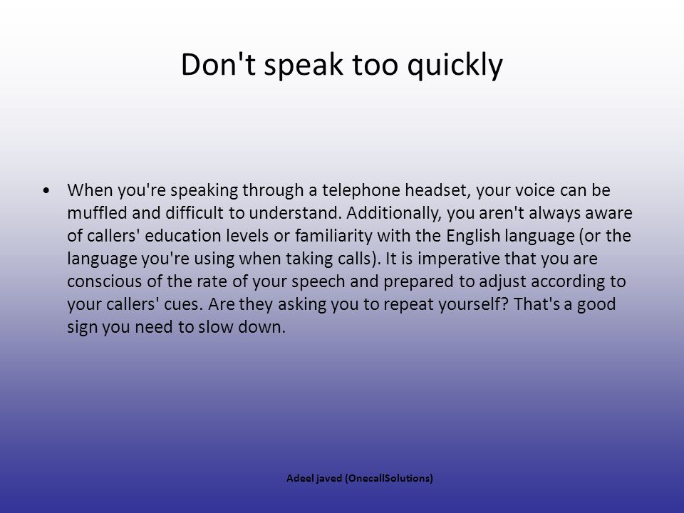 Don t speak too quickly