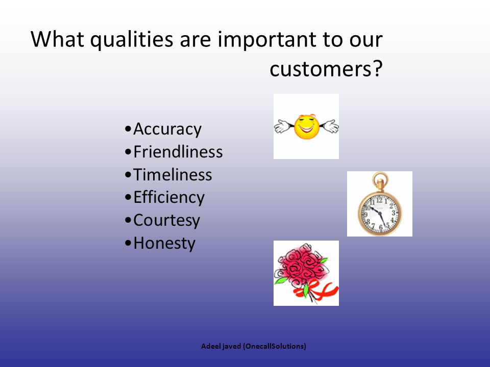 What qualities are important to our customers