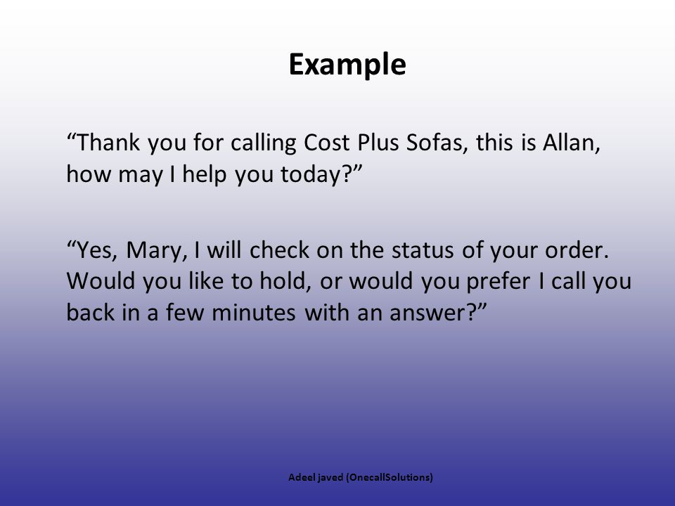 Example Thank you for calling Cost Plus Sofas, this is Allan, how may I help you today