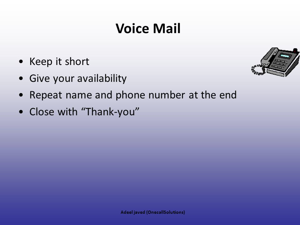 Voice Mail Keep it short Give your availability