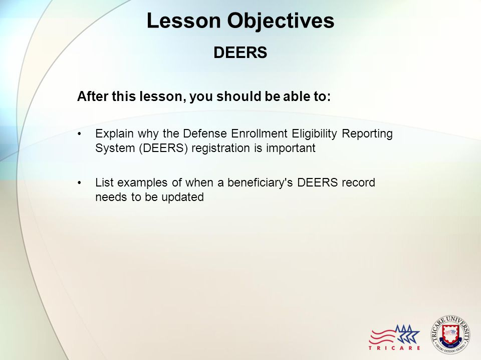 Lesson Objectives DEERS After this lesson, you should be able to: