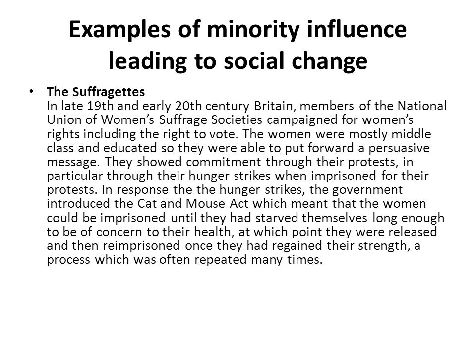 minority influence and social change Basically smith & christensen have conceptualised the social change that occurs at group level following successful minority influence and it is hoped that other social psychology researchers will follow suit in this regard.