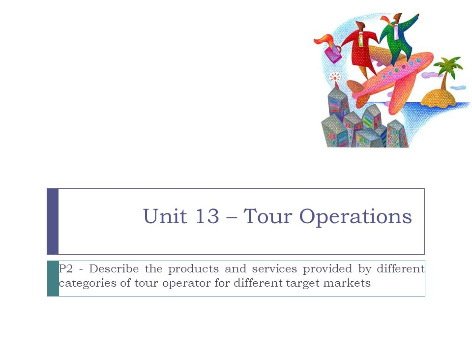 target market tour operator As a mass-market tour operator, you're facing growing pressure to prove your value to increasingly savvy consumers, who are using low-cost airlines and low prices found on the internet to put together their own holiday packages the price advantage you can offer through economies of scale is.