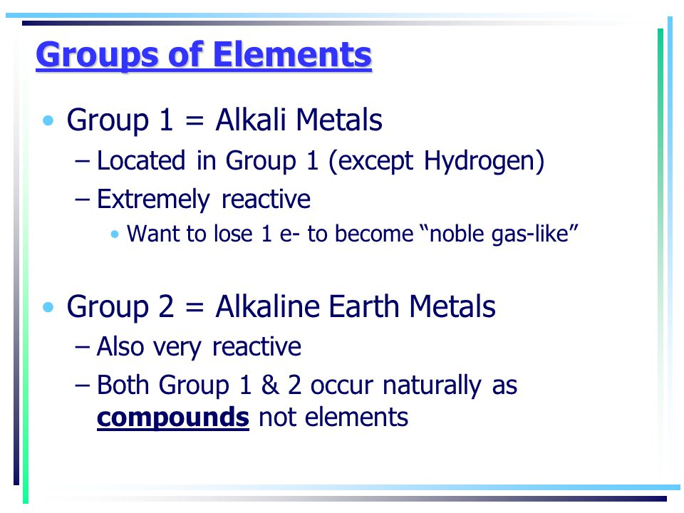 Groups of Elements Group 1 = Alkali Metals