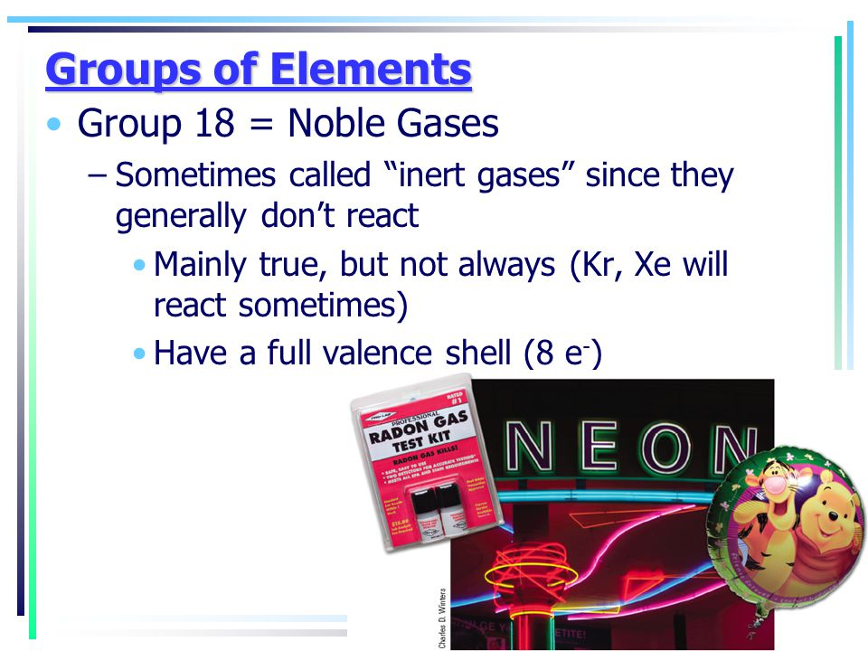 Groups of Elements Group 18 = Noble Gases