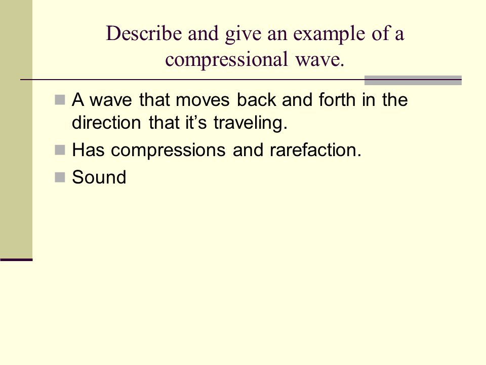 Describe and give an example of a compressional wave.