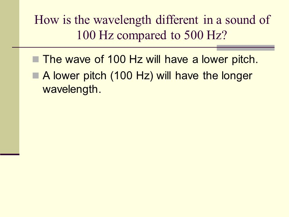 How is the wavelength different in a sound of 100 Hz compared to 500 Hz