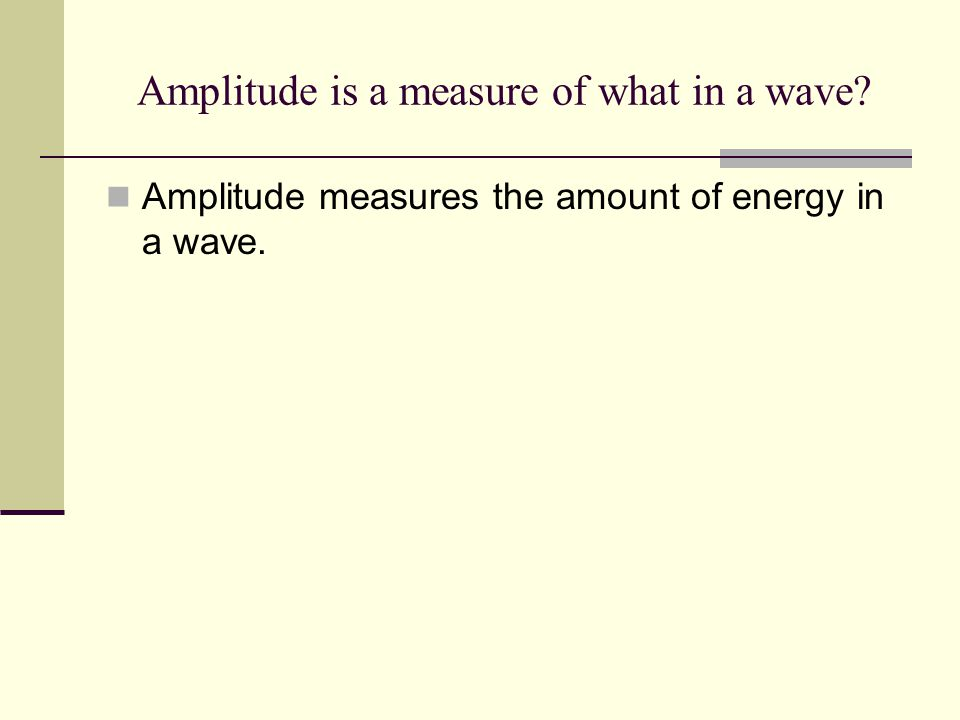 Amplitude is a measure of what in a wave