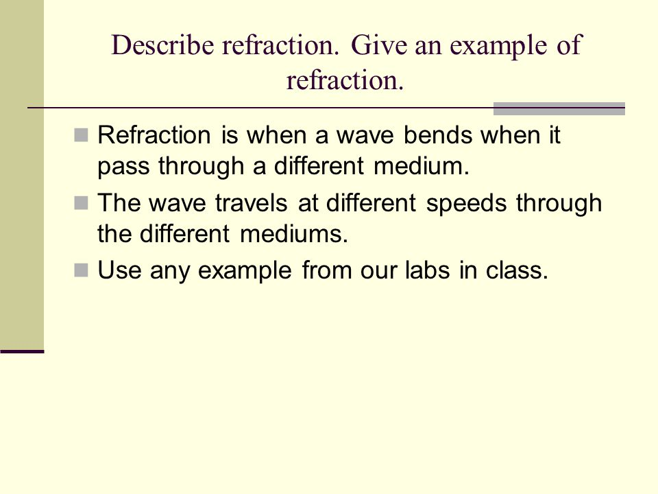 Describe refraction. Give an example of refraction.