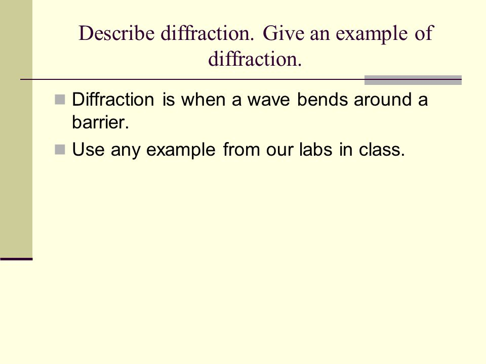 Describe diffraction. Give an example of diffraction.