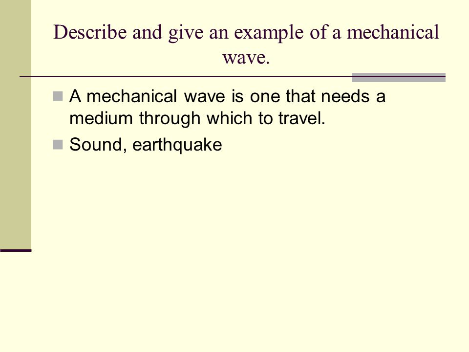 Describe and give an example of a mechanical wave.