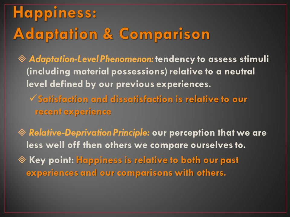 Happiness: Adaptation & Comparison