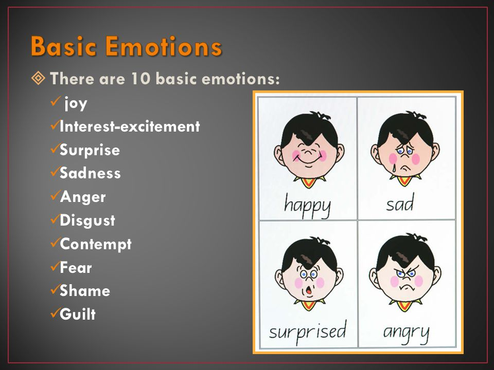 Basic Emotions There are 10 basic emotions: joy Interest-excitement