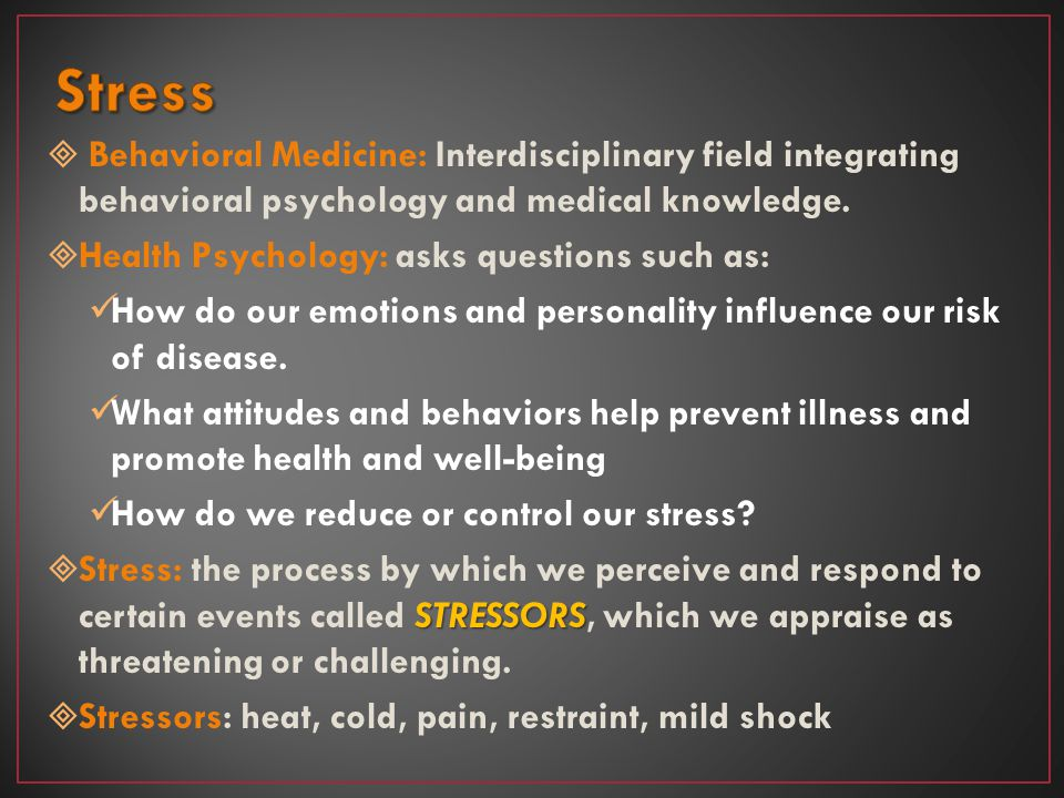 Stress Behavioral Medicine: Interdisciplinary field integrating behavioral psychology and medical knowledge.