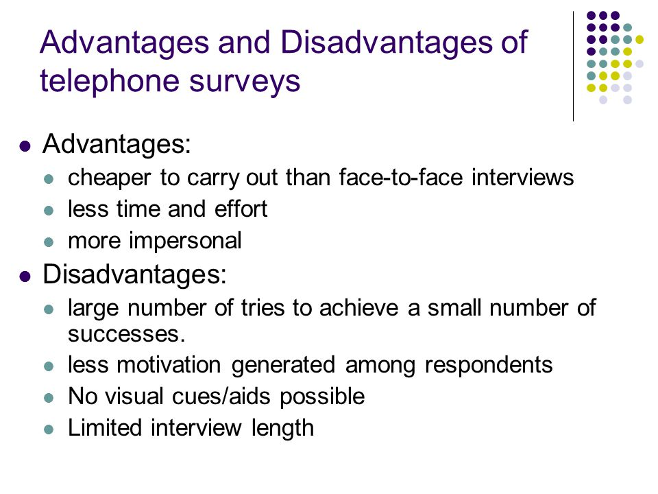 advantages and disadvantages of telephone Read about the advantages and disadvantages of telephone interviewing to decide whether this methodology is right for your business' market research.