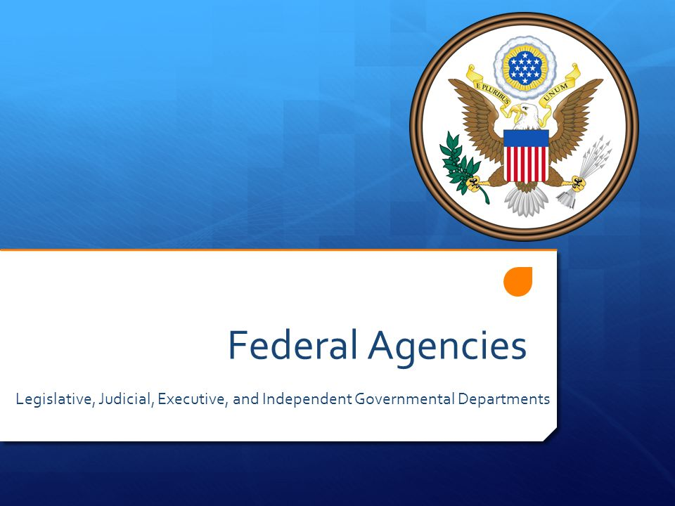 Federal Agencies Legislative, Judicial, Executive, and Independent Governmental Departments
