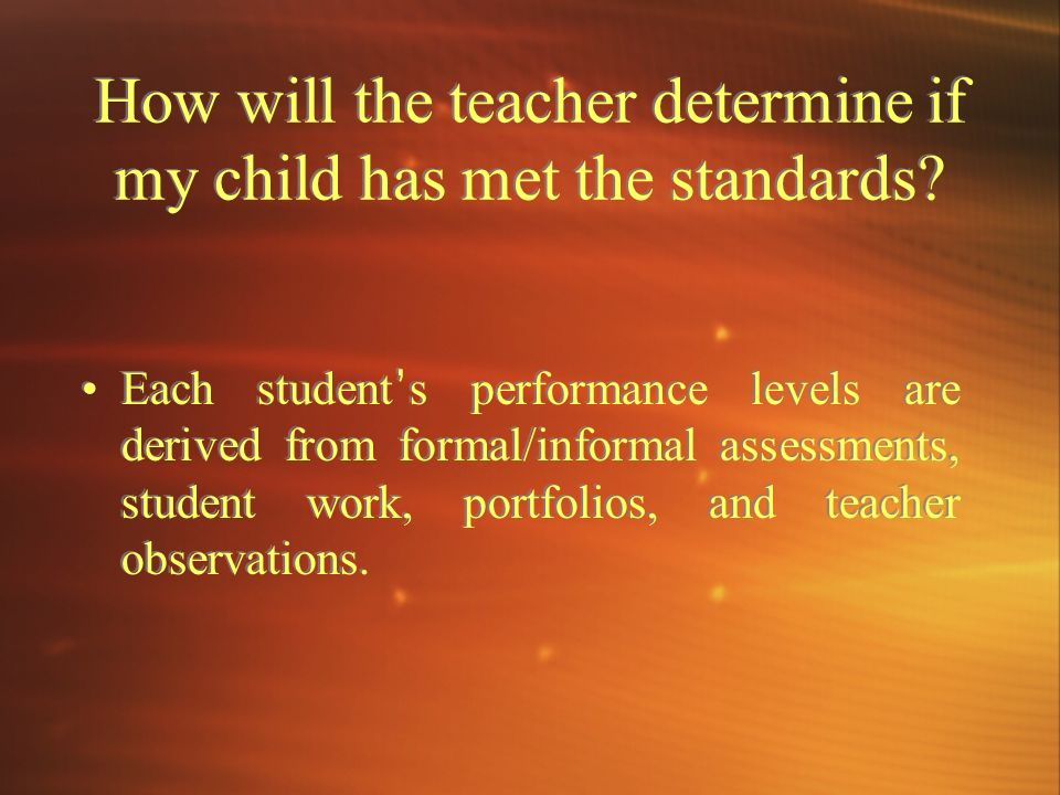 How will the teacher determine if my child has met the standards
