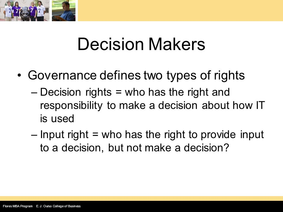 im it governance and decision rights Im/it governance decision rights sheetara brown strayer university abstract im/it governance and decision rights consist of helping the organization make a wise business decision more.