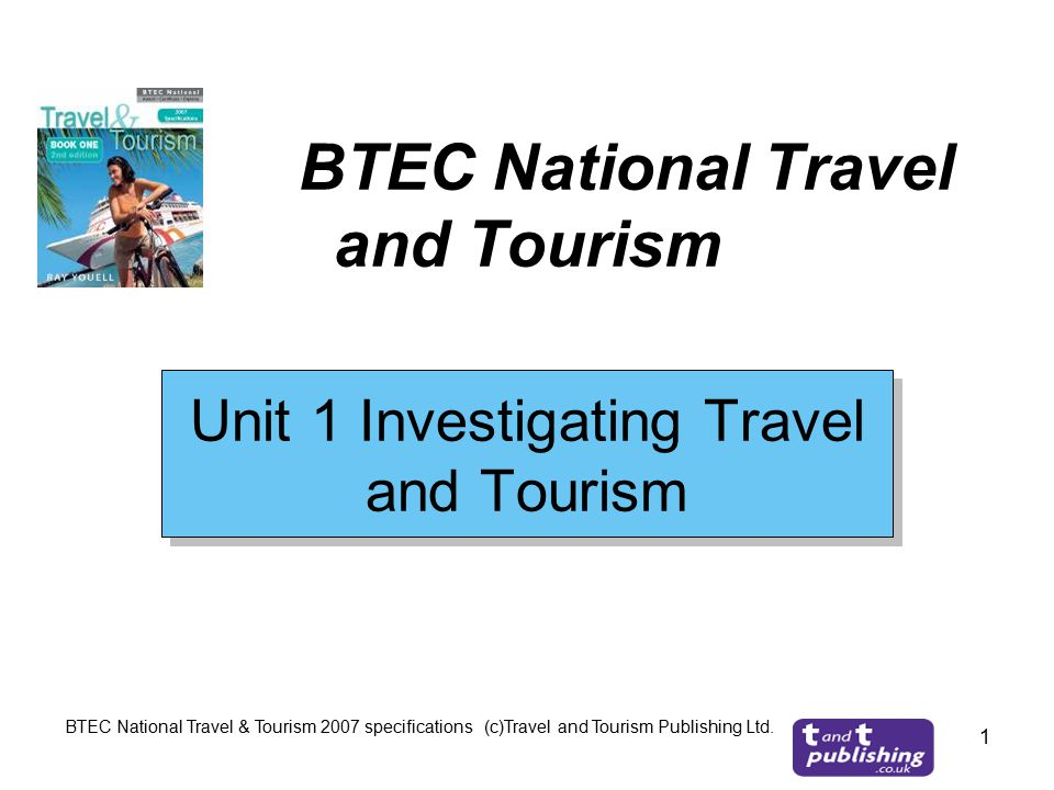 investigating travel and tourism - 1 – unit 1: investigating the travel and tourism sector to achieve a pass grade the evidence must show that the learner is able to: tick if met.