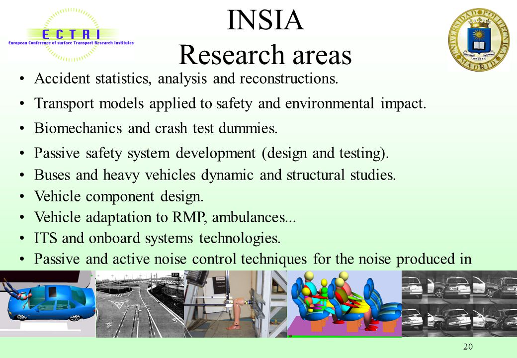 INSIA Research areas Accident statistics, analysis and reconstructions. Transport models applied to safety and environmental impact.