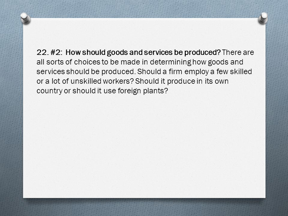 22. #2: How should goods and services be produced