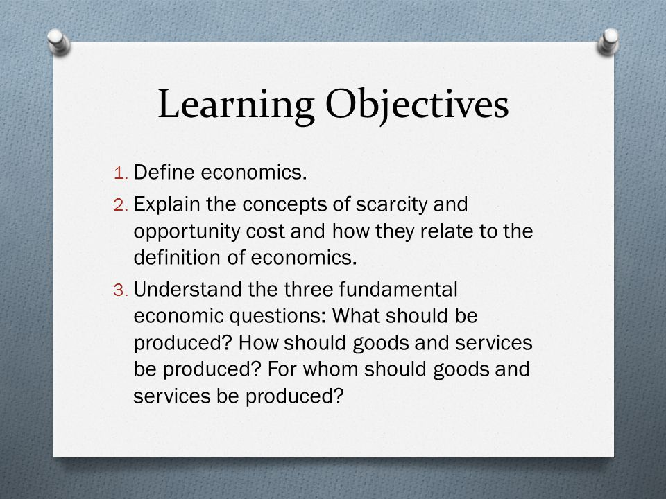 Learning Objectives Define economics.