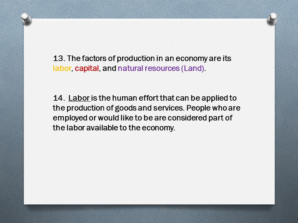 13. The factors of production in an economy are its labor, capital, and natural resources (Land).