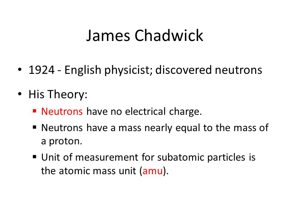 James Chadwick English physicist; discovered neutrons