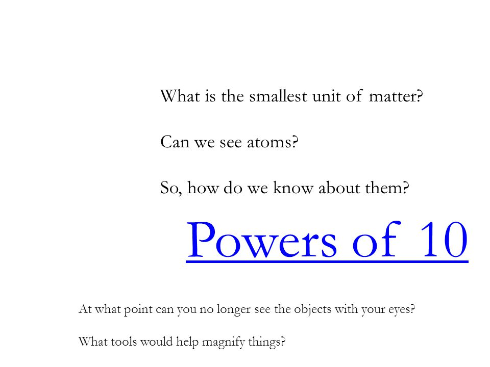 Powers of 10 What is the smallest unit of matter Can we see atoms